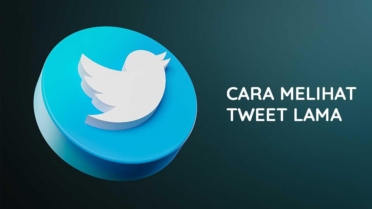 Cara Melihat Tweet Lama